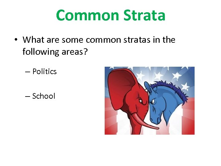 Common Strata • What are some common stratas in the following areas? – Politics