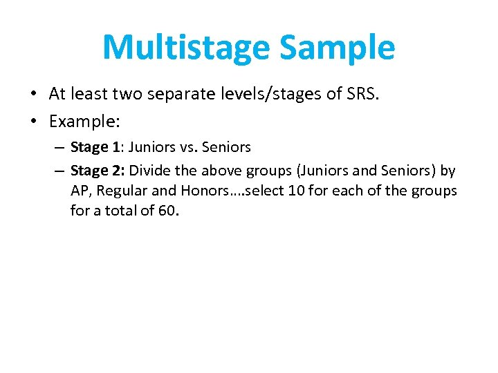 Multistage Sample • At least two separate levels/stages of SRS. • Example: – Stage