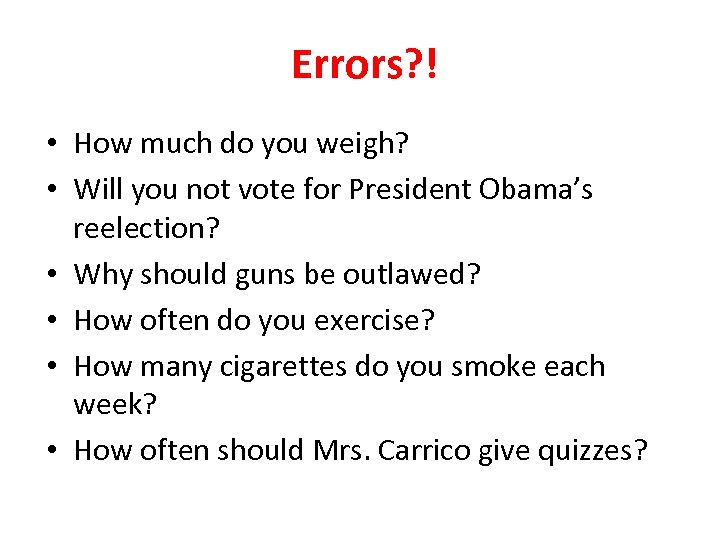 Errors? ! • How much do you weigh? • Will you not vote for