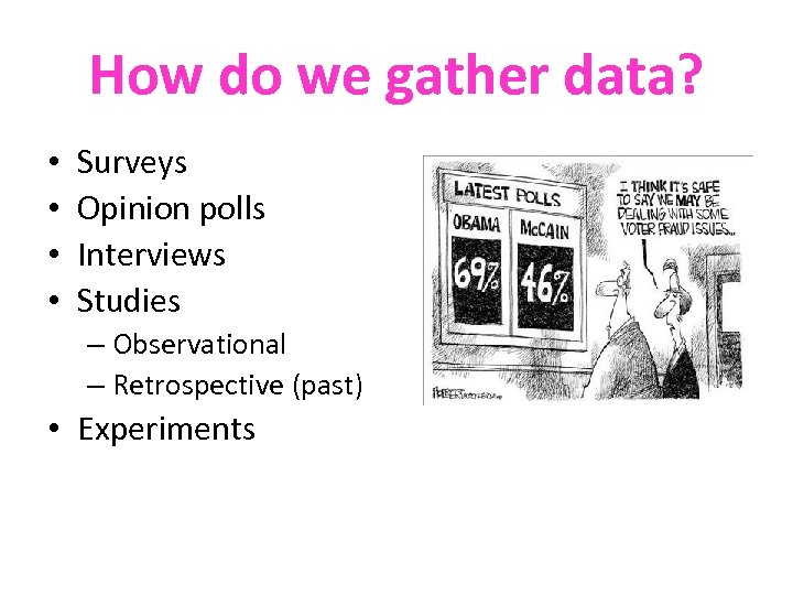 How do we gather data? • • Surveys Opinion polls Interviews Studies – Observational