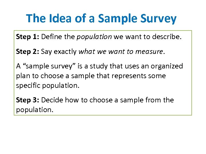 The Idea of a Sample Survey Step 1: Define the population we want to