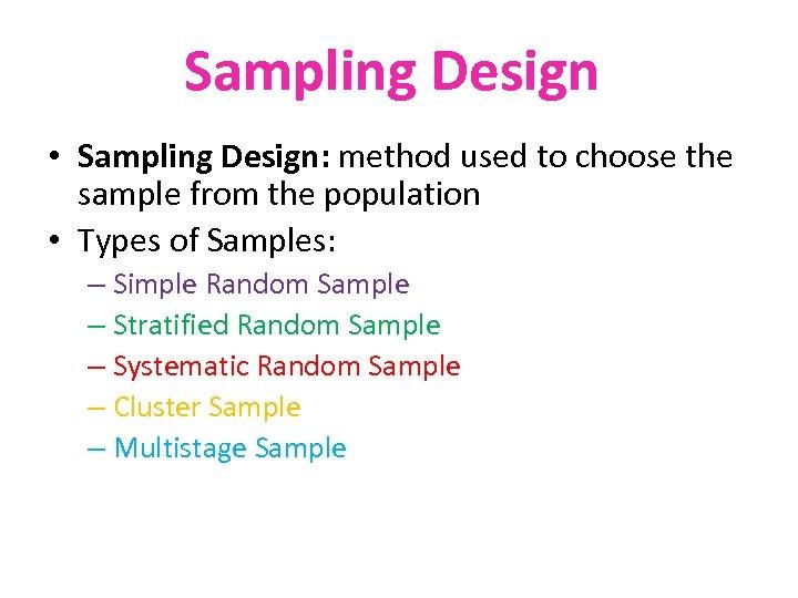 Sampling Design • Sampling Design: method used to choose the sample from the population