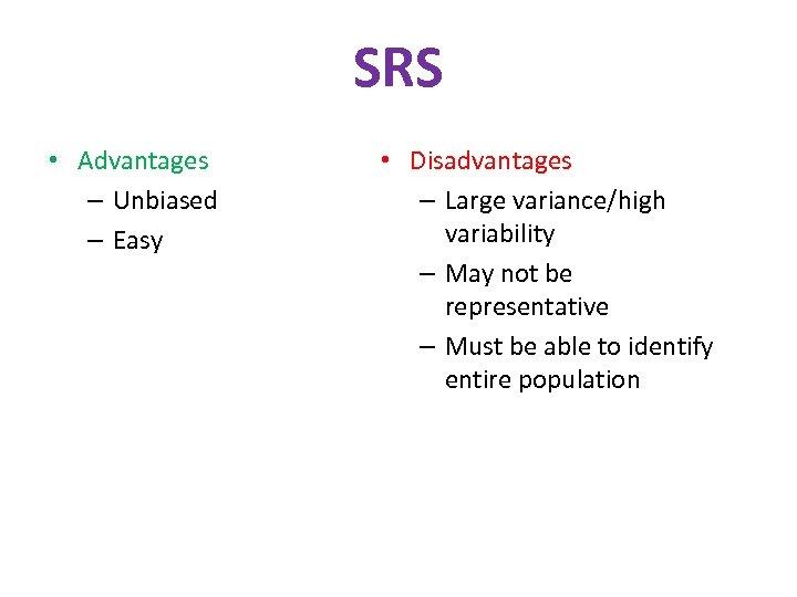 SRS • Advantages – Unbiased – Easy • Disadvantages – Large variance/high variability –