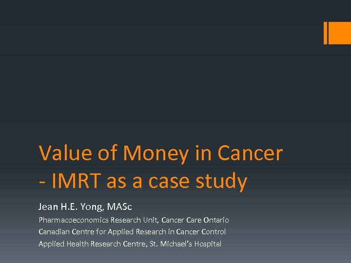 Value of Money in Cancer - IMRT as a case study Jean H. E.