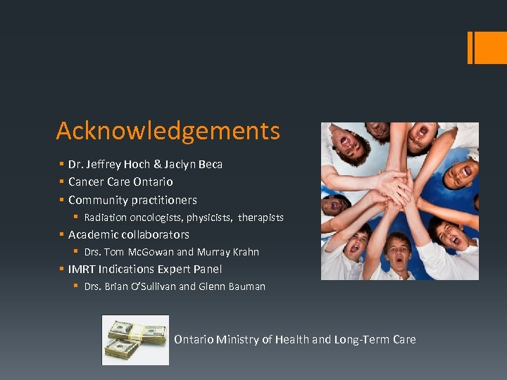 Acknowledgements § Dr. Jeffrey Hoch & Jaclyn Beca § Cancer Care Ontario § Community