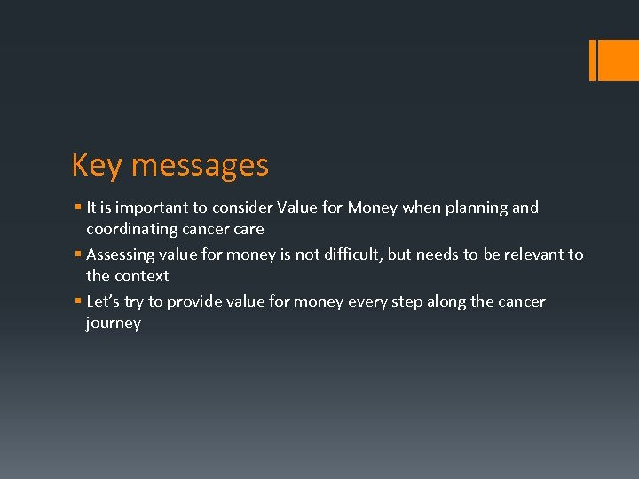 Key messages § It is important to consider Value for Money when planning and