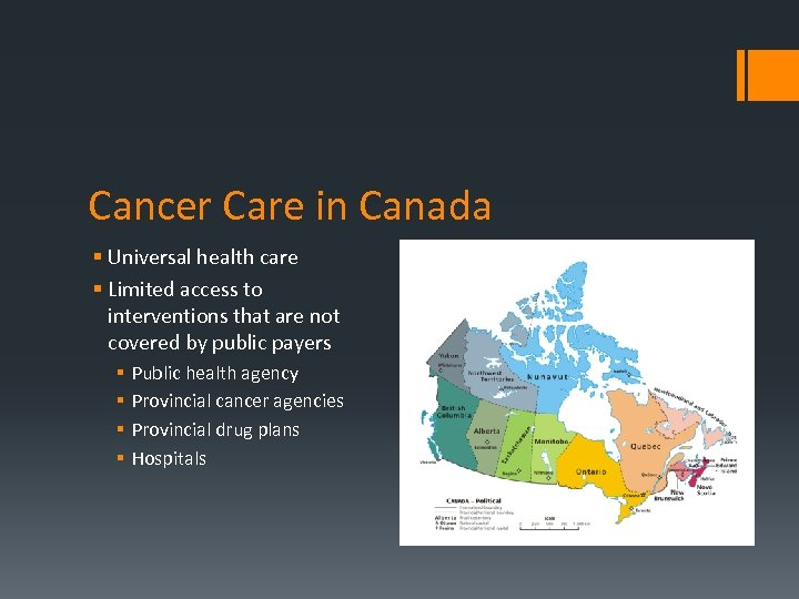 Cancer Care in Canada § Universal health care § Limited access to interventions that