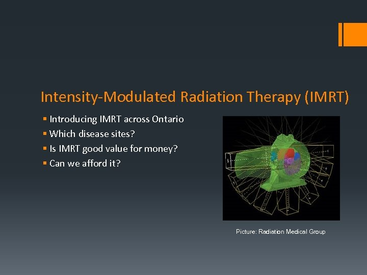 Intensity-Modulated Radiation Therapy (IMRT) § Introducing IMRT across Ontario § Which disease sites? §