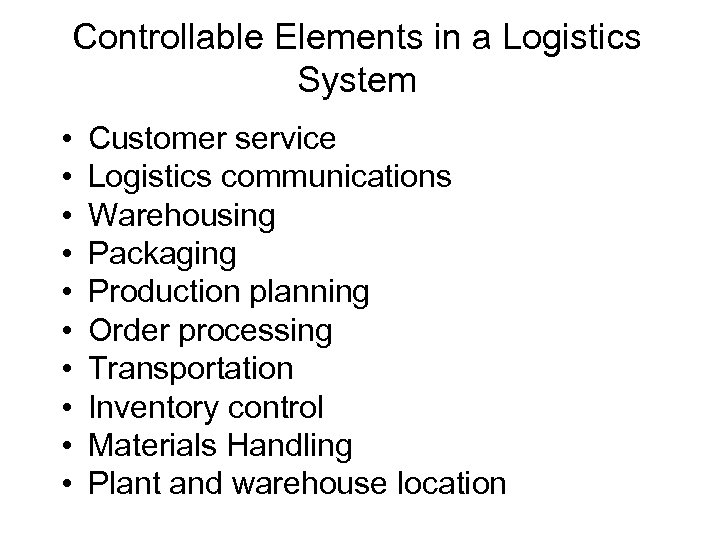 Controllable Elements in a Logistics System • • • Customer service Logistics communications Warehousing