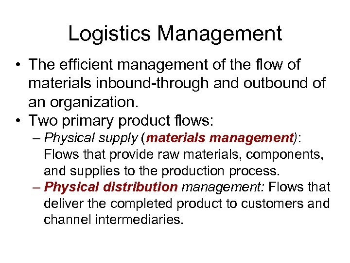 Logistics Management • The efficient management of the flow of materials inbound-through and outbound