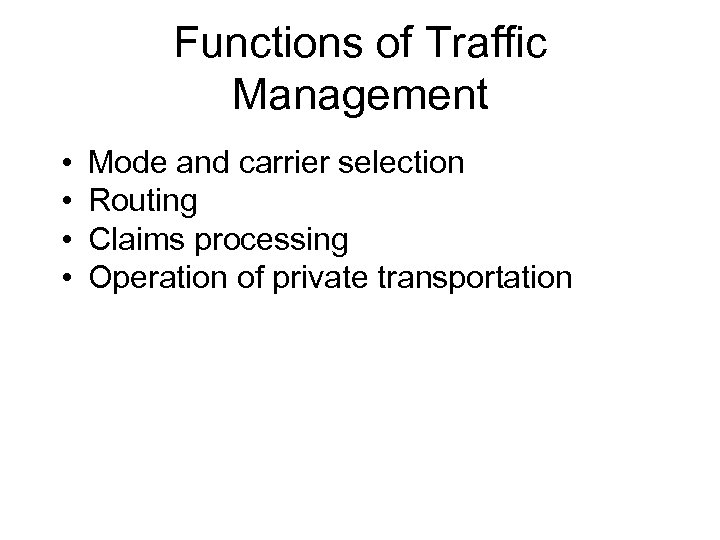 Functions of Traffic Management • • Mode and carrier selection Routing Claims processing Operation