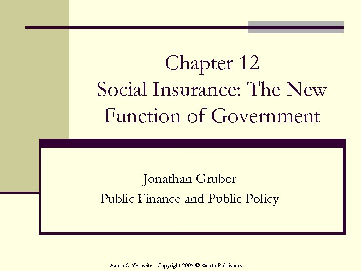 Chapter 12 Social Insurance: The New Function of Government Jonathan Gruber Public Finance and