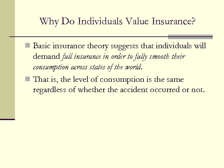 Why Do Individuals Value Insurance? n Basic insurance theory suggests that individuals will demand