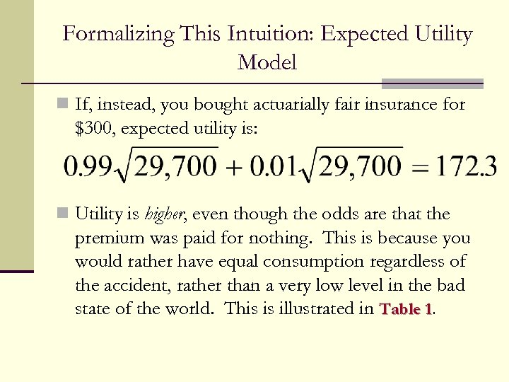 Formalizing This Intuition: Expected Utility Model n If, instead, you bought actuarially fair insurance