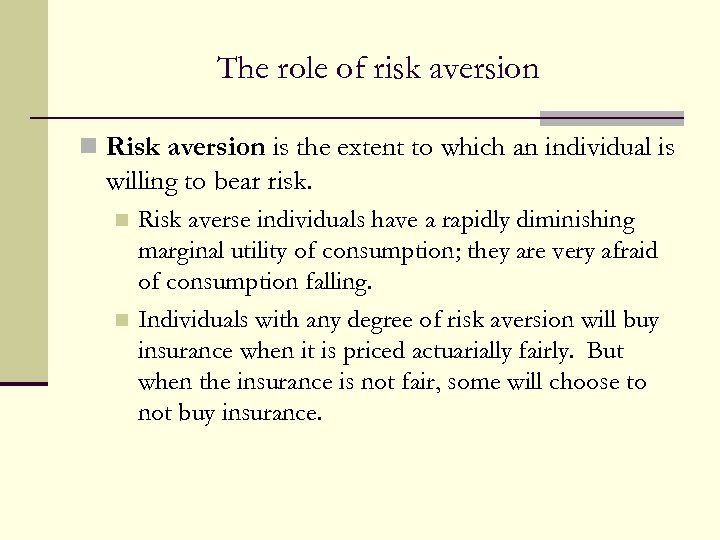 The role of risk aversion n Risk aversion is the extent to which an