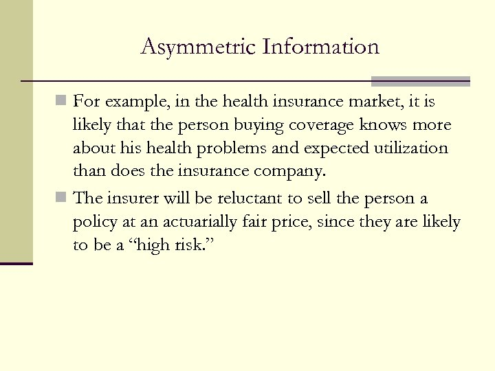 Asymmetric Information n For example, in the health insurance market, it is likely that