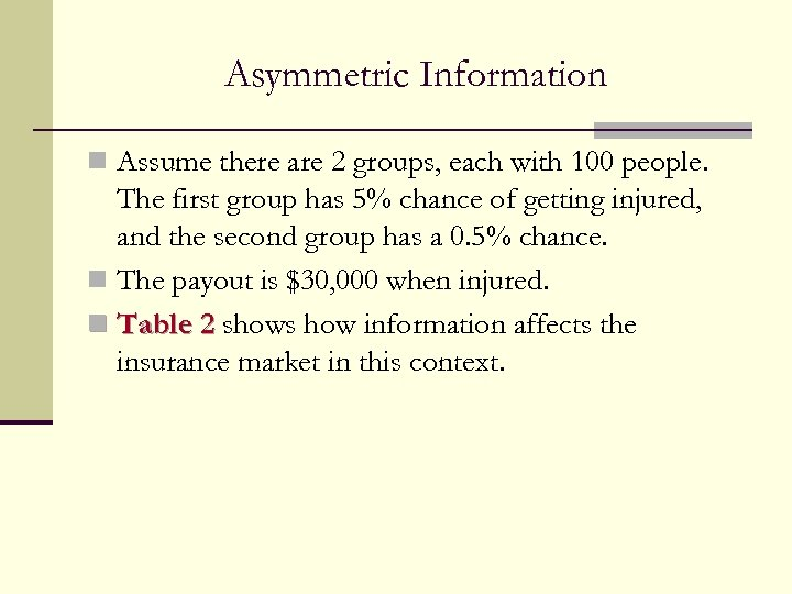 Asymmetric Information n Assume there are 2 groups, each with 100 people. The first
