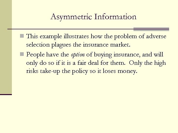 Asymmetric Information n This example illustrates how the problem of adverse selection plagues the