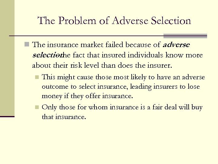 The Problem of Adverse Selection n The insurance market failed because of adverse selection