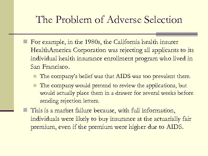 The Problem of Adverse Selection n For example, in the 1980 s, the California