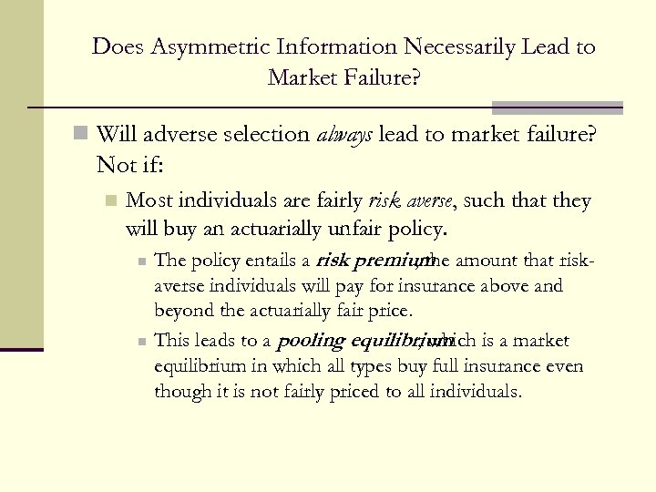 Does Asymmetric Information Necessarily Lead to Market Failure? n Will adverse selection always lead