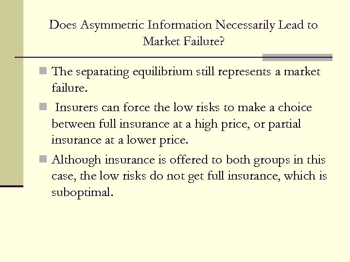 Does Asymmetric Information Necessarily Lead to Market Failure? n The separating equilibrium still represents