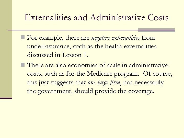 Externalities and Administrative Costs n For example, there are negative externalities from underinsurance, such
