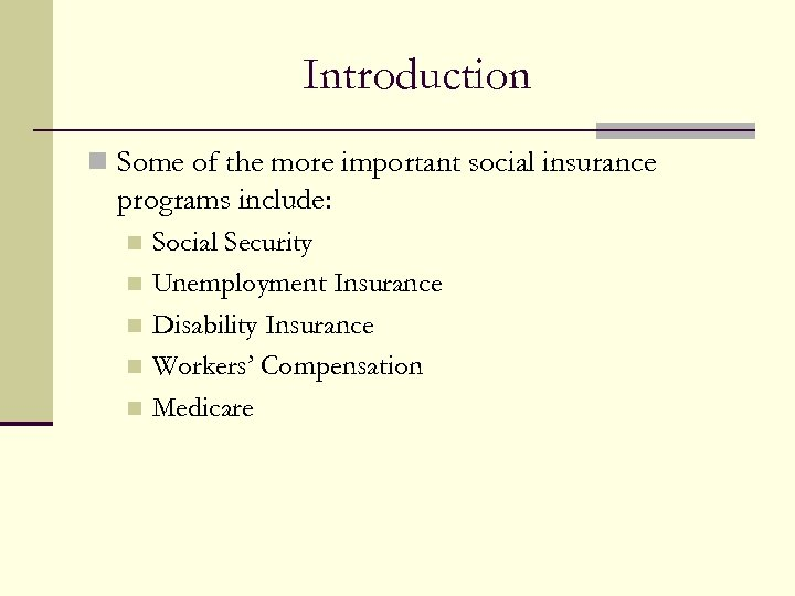 Introduction n Some of the more important social insurance programs include: Social Security n