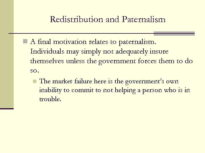 Redistribution and Paternalism n A final motivation relates to paternalism. Individuals may simply not