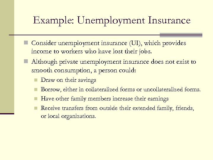 Example: Unemployment Insurance n Consider unemployment insurance (UI), which provides income to workers who