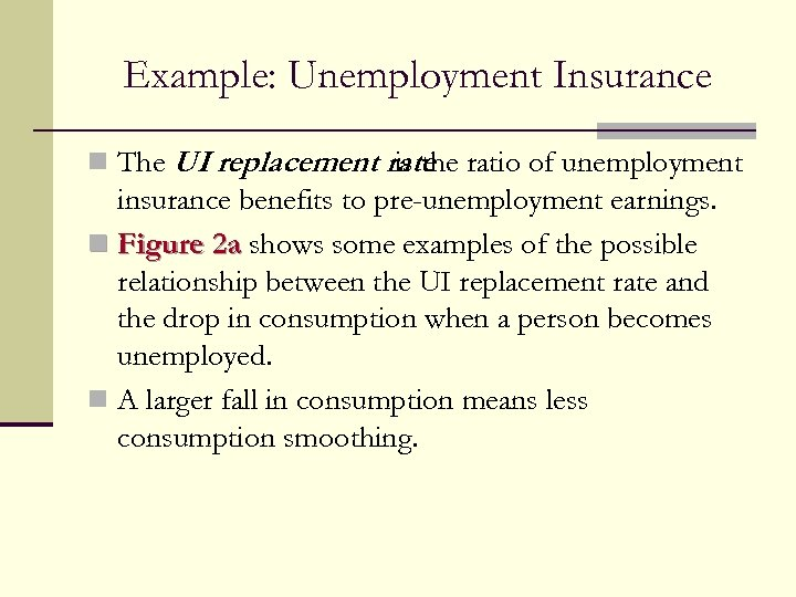 Example: Unemployment Insurance n The UI replacement rate ratio of unemployment is the insurance