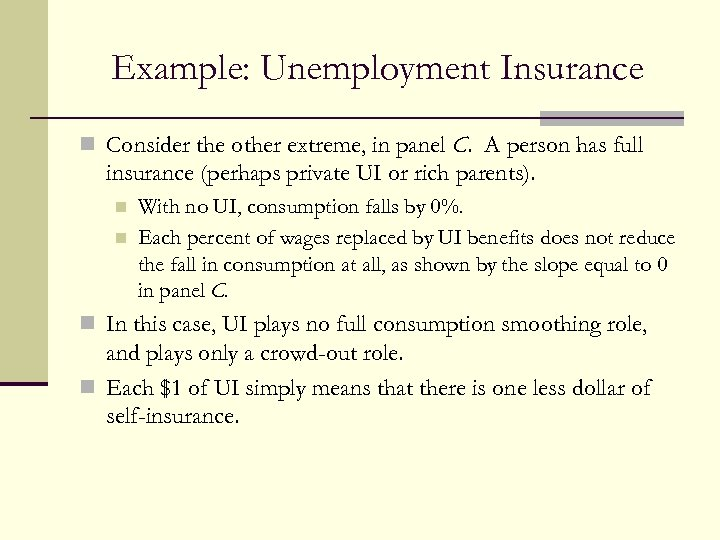 Example: Unemployment Insurance n Consider the other extreme, in panel C. A person has