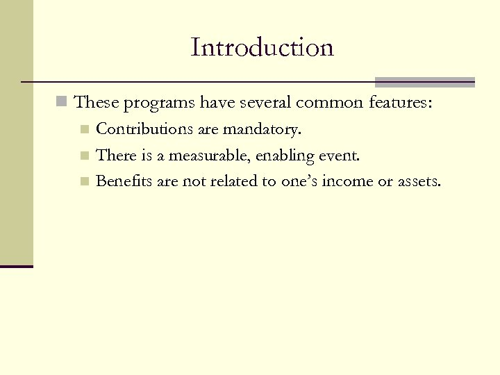 Introduction n These programs have several common features: n Contributions are mandatory. n There