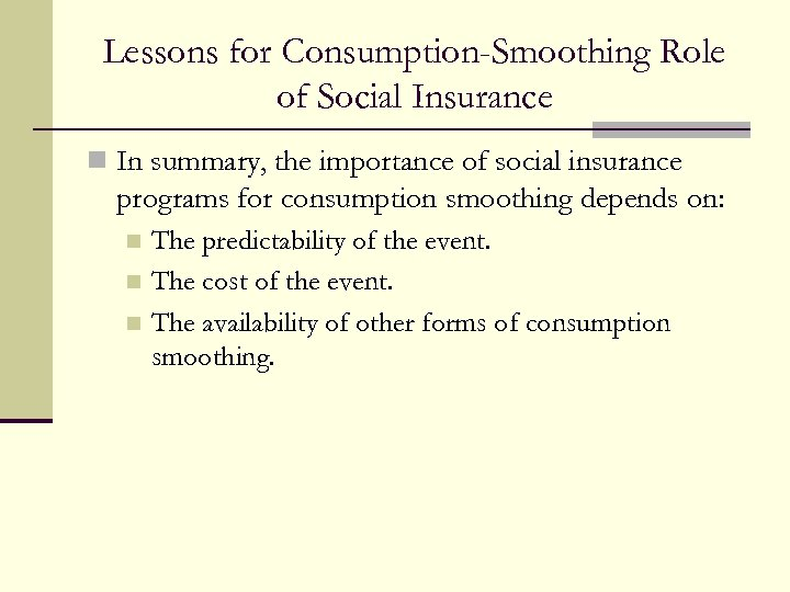 Lessons for Consumption-Smoothing Role of Social Insurance n In summary, the importance of social
