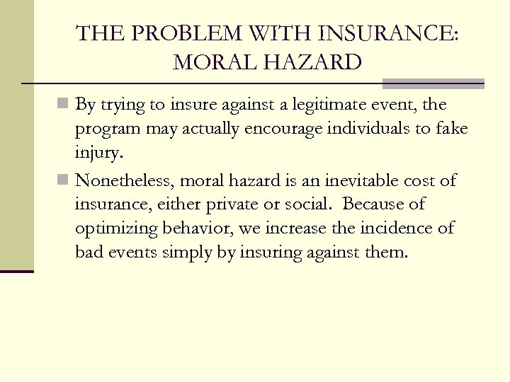 THE PROBLEM WITH INSURANCE: MORAL HAZARD n By trying to insure against a legitimate