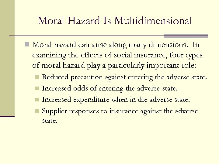 Moral Hazard Is Multidimensional n Moral hazard can arise along many dimensions. In examining