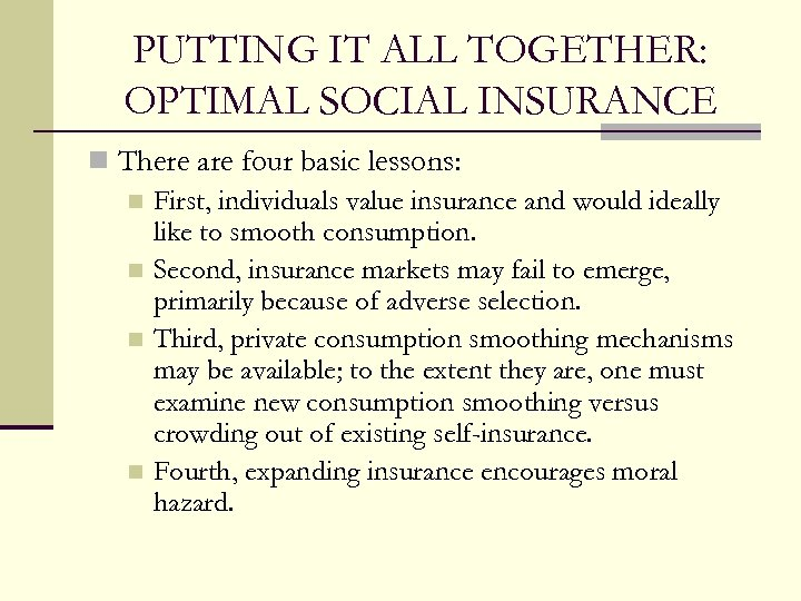 PUTTING IT ALL TOGETHER: OPTIMAL SOCIAL INSURANCE n There are four basic lessons: n