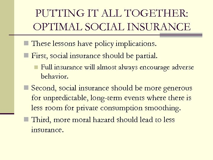 PUTTING IT ALL TOGETHER: OPTIMAL SOCIAL INSURANCE n These lessons have policy implications. n