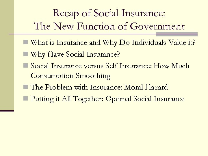 Recap of Social Insurance: The New Function of Government n What is Insurance and