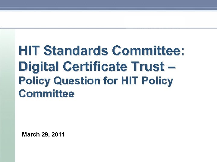HIT Standards Committee: Digital Certificate Trust – Policy Question for HIT Policy Committee March