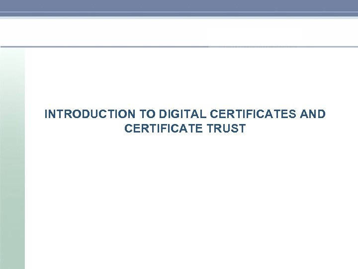 INTRODUCTION TO DIGITAL CERTIFICATES AND CERTIFICATE TRUST