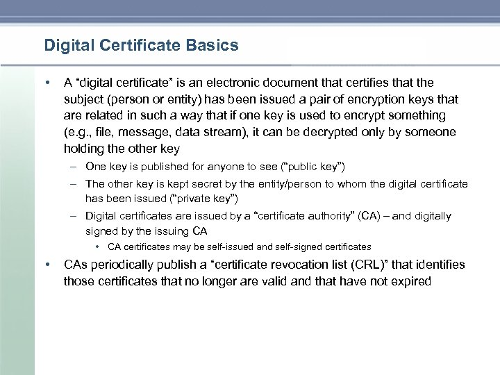 """Digital Certificate Basics • A """"digital certificate"""" is an electronic document that certifies that"""