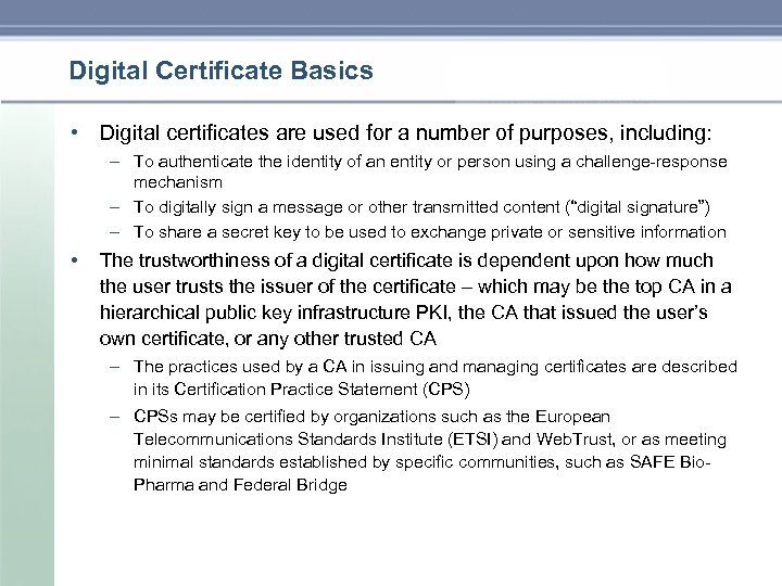 Digital Certificate Basics • Digital certificates are used for a number of purposes, including: