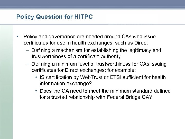 Policy Question for HITPC • Policy and governance are needed around CAs who issue