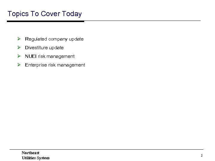 Topics To Cover Today Ø Regulated company update Ø Divestiture update Ø NUEI risk