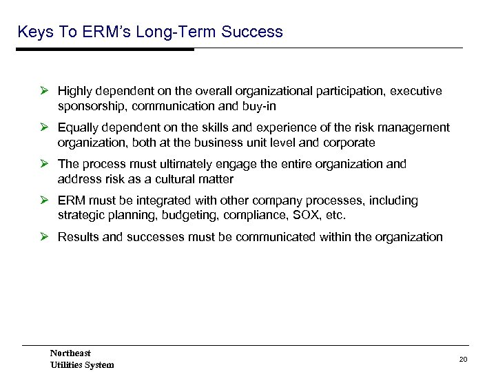 Keys To ERM's Long-Term Success Ø Highly dependent on the overall organizational participation, executive