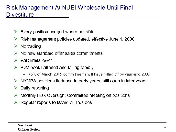 Risk Management At NUEI Wholesale Until Final Divestiture Ø Every position hedged where possible