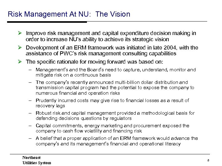 Risk Management At NU: The Vision Ø Improve risk management and capital expenditure decision