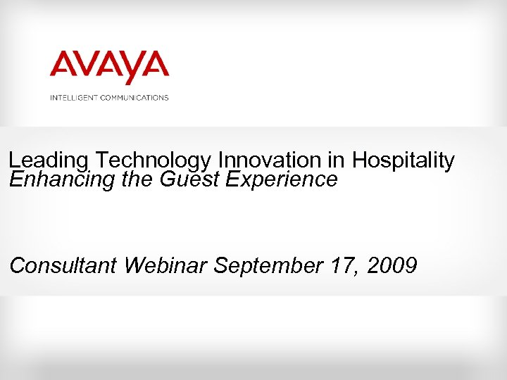 Leading Technology Innovation in Hospitality Enhancing the Guest Experience Consultant Webinar September 17, 2009