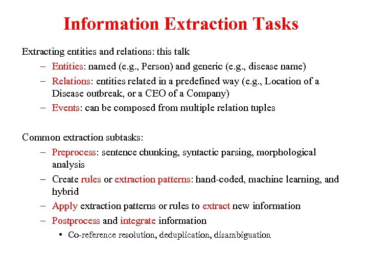 Information Extraction Tasks Extracting entities and relations: this talk – Entities: named (e. g.
